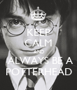 KEEP CALM AND  ALWAYS BE A POTTERHEAD - Personalised Poster large