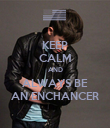 KEEP CALM AND ALWAYS BE AN ENCHANCER - Personalised Poster large