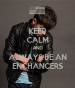 KEEP CALM AND ALWAYS BE AN ENCHANCERS - Personalised Poster large