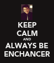 KEEP CALM AND ALWAYS BE ENCHANCER - Personalised Poster large