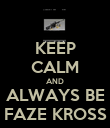 KEEP CALM AND ALWAYS BE FAZE KROSS - Personalised Poster large