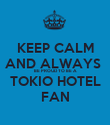 KEEP CALM AND ALWAYS  BE PROUD TO BE A TOKIO HOTEL FAN - Personalised Poster large