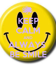 KEEP CALM AND ALWAYS  BE SMILE - Personalised Poster large