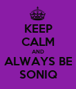 KEEP CALM AND ALWAYS BE SONIQ - Personalised Poster large