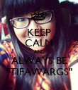 """KEEP CALM AND ALWAYS BE """"TIFAWARGS"""" - Personalised Poster large"""