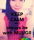 KEEP CALM AND always be with MUUGII - Personalised Poster large