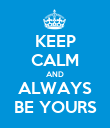 KEEP CALM AND ALWAYS BE YOURS - Personalised Poster large