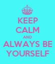 KEEP CALM AND ALWAYS BE YOURSELF - Personalised Poster large