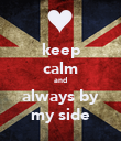 keep calm and always by my side - Personalised Poster large