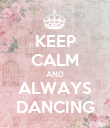KEEP CALM AND ALWAYS DANCING - Personalised Poster large