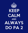 KEEP CALM AND ALWAYS DO PA 2 - Personalised Poster large