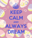 KEEP CALM AND ALWAYS DREAM - Personalised Poster large