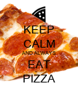 KEEP CALM AND ALWAYS EAT PIZZA - Personalised Poster large