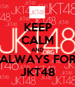 KEEP CALM AND ALWAYS FOR JKT48 - Personalised Poster large