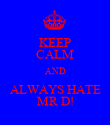 KEEP CALM AND ALWAYS HATE MR D! - Personalised Poster large