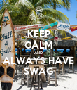 KEEP CALM AND ALWAYS HAVE SWAG - Personalised Poster large
