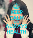 KEEP CALM AND ALWAYS HEALTH - Personalised Poster large