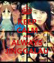 KEEP CALM AND ALWAYS JINGGALAU - Personalised Poster large