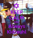 KEEP CALM AND Always Kidrauhl - Personalised Poster large