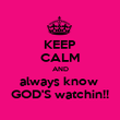 KEEP CALM AND always know  GOD'S watchin!! - Personalised Poster large