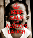KEEP CALM AND ALWAYS LAUGH - Personalised Poster large