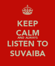 KEEP CALM AND ALWAYS LISTEN TO SUVAIBA - Personalised Poster large