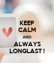 KEEP CALM AND ALWAYS LONGLAST ! - Personalised Poster large