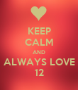 KEEP CALM AND ALWAYS LOVE 12 - Personalised Poster large