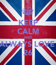 KEEP CALM AND ALWAYS LOVE  26 - Personalised Poster large