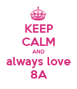 KEEP CALM AND always love 8A - Personalised Poster large