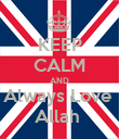 KEEP CALM AND Always Love  Allah  - Personalised Poster small