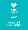 KEEP CALM AND ALWAYS LOVE ARIEF - Personalised Poster large