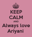 KEEP CALM AND Always love Ariyani  - Personalised Poster large