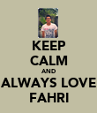KEEP CALM AND ALWAYS LOVE FAHRI - Personalised Poster large