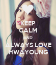 KEEP CALM AND ALWAYS LOVE HWAYOUNG - Personalised Poster large