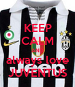 KEEP CALM AND always love JUVENTUS - Personalised Poster large