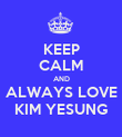 KEEP CALM AND ALWAYS LOVE KIM YESUNG - Personalised Poster large