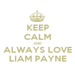 KEEP CALM AND ALWAYS LOVE LIAM PAYNE - Personalised Poster large