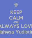 KEEP CALM AND ALWAYS LOVE Mahesa Yudistira - Personalised Poster large