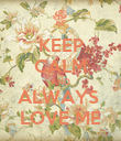 KEEP CALM AND ALWAYS  LOVE ME - Personalised Poster large