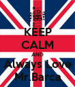 KEEP CALM AND Always Love Mr.Barca - Personalised Poster large
