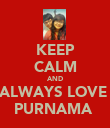 KEEP CALM AND ALWAYS LOVE  PURNAMA  - Personalised Poster large