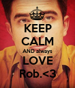 KEEP CALM AND always LOVE Rob.<3 - Personalised Poster large