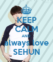 KEEP CALM AND  always love SEHUN - Personalised Poster large