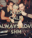 KEEP CALM AND ALWAYS LOVE SHM - Personalised Poster large