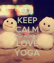 KEEP CALM AND ALWAYS LOVE YOGA - Personalised Poster large