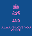 KEEP CALM AND ALWAYS LOVE YOU ANDRE - Personalised Poster large
