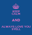 KEEP CALM AND ALWAYS LOVE YOU SYELL - Personalised Poster large