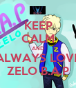 KEEP CALM AND ALWAYS LOVE ZELO B.A.P - Personalised Poster small