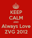 KEEP CALM AND Always Love ZVG 2012 - Personalised Poster large